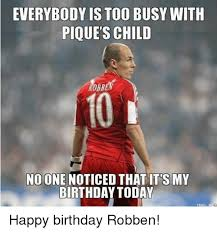 Robben Meme - everybody is too busy with pique s child no one noticed that ts my