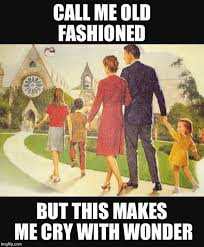 Old Fashioned Memes - image tagged in memes family old fashioned retro imgflip
