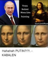 Hahahah Meme - trutn behind mona lisa painting sourcasmofficial hahahah putin