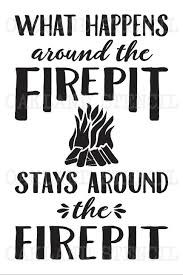 The Firepit Firepit Bonfire Stencil What Happens Around The