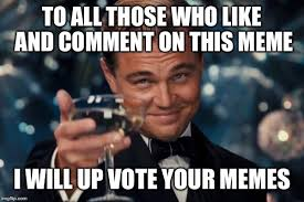 Photo Comment Meme - to all those who like and comment on this meme i will up vote your memes
