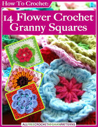 Free Pattern For Crochet Flower - how to crochet 14 flower crochet granny squares free ebook