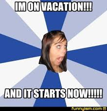 On Vacation Meme - im on vacation and it starts now meme factory funnyism