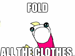 Folding Laundry Meme - fold all the clothes all the things quickmeme