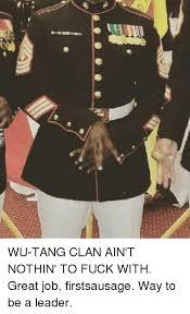 Wu Tang Meme - wu tang clan ain t nothin to fuck with great job firstsausage way