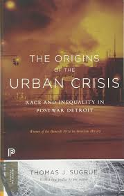 the origins of the urban crisis race and inequality in postwar