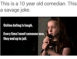 Online Dating Meme - this is a 10 year old comedian this a savage joke online dating is