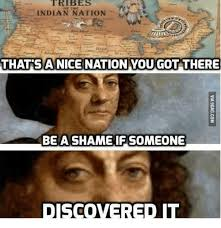 Indian Memes - tribes indian nation that sa nice nation you got there be a shame if