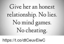 Mind Games Meme - give her an honest relationship no lies no mind games no cheating