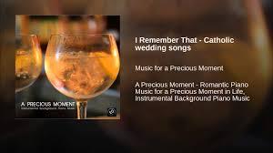 catholic wedding songs i remember that catholic wedding songs