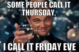 Thursday Meme Funny - some people call it thursday i call it friday eve friday eve meme