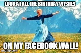 Birthday Facebook Meme - my newsfeed s alive with birthday wishes imgflip