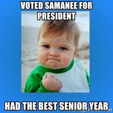 Senior Year Meme - voted samanee for president had the best senior year yes baby 2
