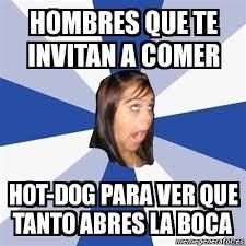 Memes Hot - meme annoying facebook girl hombres que te invitan a comer hot dog
