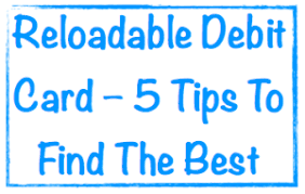 prepaid debit cards with no monthly fees reloadable debit card 5 tips to get the best