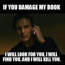Liam Neeson Meme - if you damage my book liam neeson taken meme on memegen