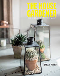 Indoorgardens The House Gardener Ideas And Inspiration For Indoor Gardens