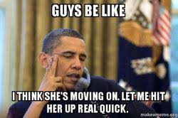 Moving On Up Meme - guys be like i think she s moving on let me hit her up real quick