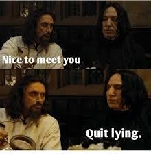 Quit Lying Meme - nice to meet you quit lying meme on me me