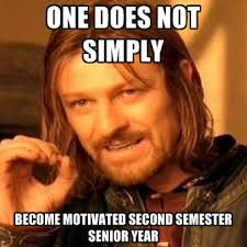 Senior Year Meme - one does not simply become motivated second semester senior year