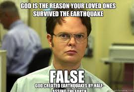 Earthquake Meme - god is the reason your loved ones survived the earthquake false