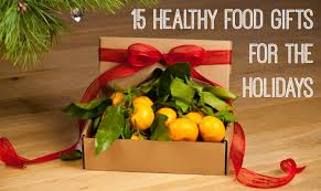 healthy gifts 15 healthy food gifts for the holidays