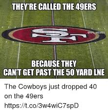 San Francisco 49ers Memes - they re called the 49ers meme because they can t get past the 50
