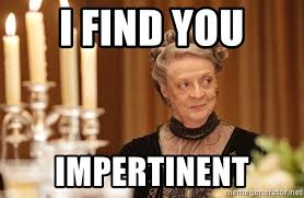Downton Abbey Meme - i find you impertinent maggie smith downton abbey meme generator