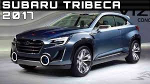 Subaru Legacy Redesign 2017 Subaru Tribeca Review Rendered Price Specs Release Date Youtube