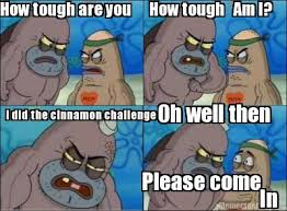 How Tough Are You Meme - meme creator how tough are you how tough am i i did the cinnamon