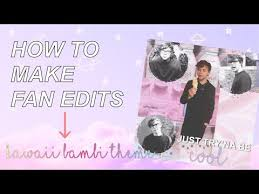 how to make fan edits download video how to make a fan edit