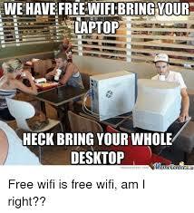 Meme Laptop - we have free your laptop heck bring your whole desktop imamecenler