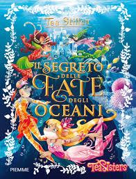 Grande Ritorno Nel Regno Della Fantasia by Grandi Libri Il Segreto Delle Fate Degli Oceani Geronimo Stilton