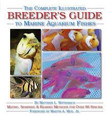 the complete illustrated breeder s guide to marine aquarium fishes