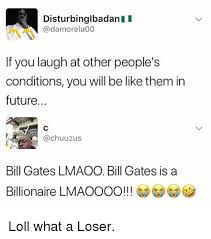Be Like Bill If You - disturbinglbadanii if you laugh at other people s conditions you