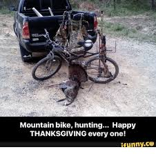 Funny Bike Memes - mountain bike hunting happy thanksgiving every one ifunnyco