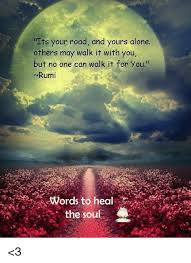 Rumi Memes - its your road and yours alone others may walk it with you but no