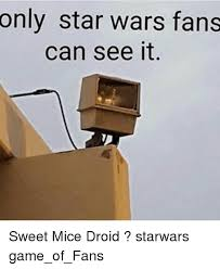 Droid Meme - only star wars fans can see it sweet mice droid starwars
