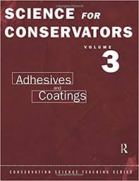 Coatings And Coatings by 003 The Science For Conservators Series Volume 3 Adhesives And
