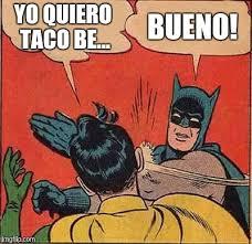 Bueno Meme - batman knows who makes better tacos imgflip
