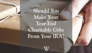 should you make your year end charitable gifts from your ira