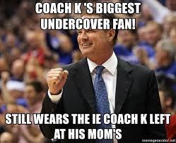 Coach K Memes - coach k s biggest undercover fan still wears the ie coach k left