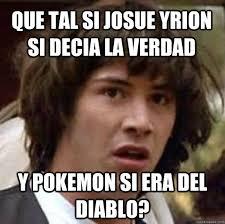 Memes Del Diablo - que tal si josue yrion si decia la verdad y pokemon si era del