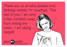 Sarcastic Happy Birthday Wishes Group Of Thank You To All Who Posted Kind Birthday Wishes I M