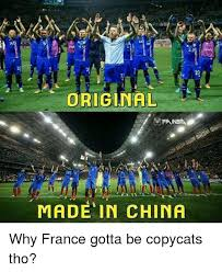Made In China Meme - original made in china why france gotta be copycats tho soccer