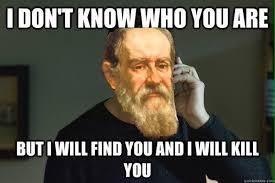 Galileo Meme - galileo galilei str8outtapisa twitter