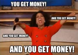 Get Money Meme - you get money meme oprah budgets are sexy budgets are sexy