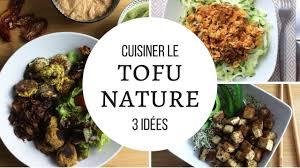 cuisiner le tofu nature recette vegan i 3 idées pour cuisiner le tofu nature
