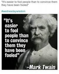 Mark Twain Memes - it s easier to fool people than to convince them they have been