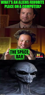 Whats Memes - what s an aliens favorite place on a computer the space bar meme